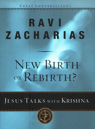 New Birth or Rebirth? Jesus Talks with Krishna   -     By: Ravi Zacharias