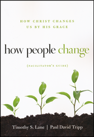 How People Change, Facilitator's Guide, Updated Cover   -     By: Timothy S. Lane, Paul David Tripp