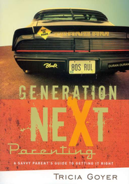 Generation NeXt Parenting  -              By: Tricia Goyer
