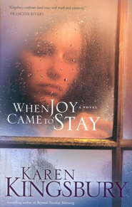 When Joy Came to Stay, Repackaged  -     By: Karen Kingsbury