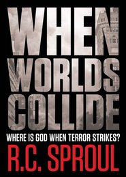 When Worlds Collide: Where Is God When Terror Strikes?  -     By: R.C. Sproul