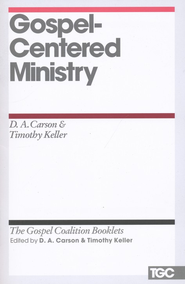 Gospel-Centered Ministry: Gospel Coalition Booklets   -              By: D.A. Carson, Timothy Keller