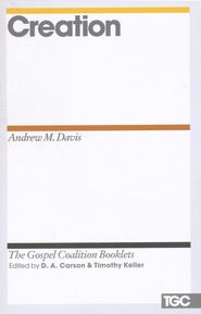 Creation: Gospel Coalition Booklets   -     By: Andrew M. Davis
