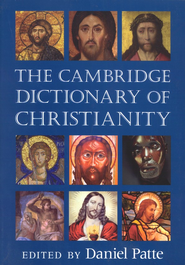 The Cambridge Dictionary of Christianity   -              Edited By: Daniel Patte                   By: Daniel Patte, ed.