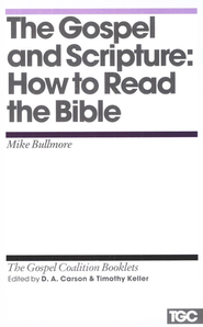 The Gospel and Scripture: Gospel Coalition Booklets   -     By: Mike Bullmore