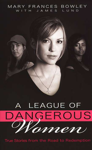 A League of Dangerous Women  -              By: Mary Frances Bowley, James Lund