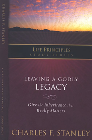 Leaving a Godly Legacy: Life Principles Series   -     By: Charles F. Stanley
