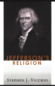 Jefferson's Religion  -     By: Stephen Vicchio