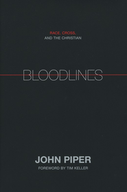 Bloodlines: Race, Cross, and the Christian  -     By: John Piper