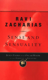 Sense and Sensuality: Jesus Talks with Oscar Wilde on  the Pursuit of Pleasure  -     By: Ravi Zacharias