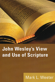 John Wesley's View and Use of Scripture  -     By: Mark Weeter