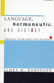 Language, Hermeneutic, and History: Theology after Barth and Bultmann  -     By: James M. Robinson
