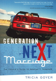 Generation NeXt Marriage: The Couple's Guide to Keeping It Together  -     By: Tricia Goyer