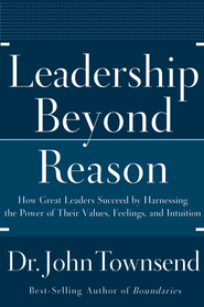 Leadership Beyond Reason: How Great Leaders Succeed by Harnessing the Power of Their Values, Feelings, and Intuition - eBook  -     By: Dr. John Townsend
