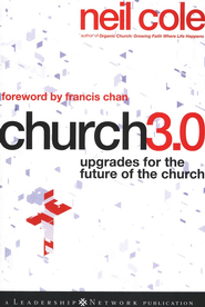 Church 3.0: Upgrades for the Future of the Church   -              By: Neil Cole