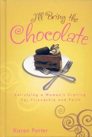 I'll Bring the Chocolate: Satisfying a Woman's Craving for Friendship and Faith (slightly imperfect)  -     By: Karen Porter