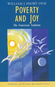 Poverty and Joy: The Franciscan Tradition   -     By: William J. Short