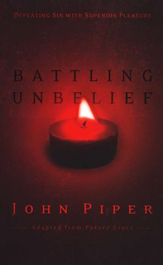 Battling Unbelief  -     By: John Piper