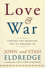 Love & War: Finding The Marriage You've Dreamed Of  - Slightly Imperfect  -     By: John Eldredge, Stasi Eldredge