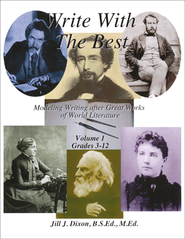 Write With The Best: Modeling Writing after Great Works of World Literature, Volume 1 (Grades 3-12)  -     By: Jill J. Dixon