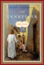 The Innkeeper, Revised Edition  -     By: John Piper     Illustrated By: Glenn Harrington
