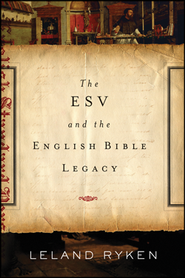 The ESV and the English Bible Legacy  -     By: Leland Ryken