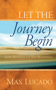 Let the Journey Begin: God's Roadmap for New Beginnings - eBook  -     By: Max Lucado