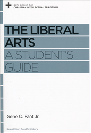 The Liberal Arts: A Student's Guide  -     By: Gene C. Fant Jr. & David S. Dockery