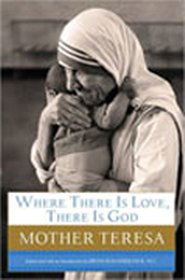 Where There Is Love, There Is God  -              By: Mother Teresa of Calcutta