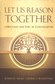 Let Us Reason Together: Christian and Jews in Conversation  -     By: Joseph D. Small, Gil Rosenthal