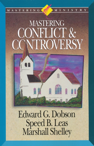 Mastering Ministry: Mastering Conflict And Controversy  -     By: Edward G. Dobson, Marshall Shelley