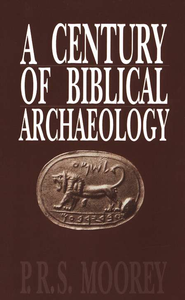 A Century of Biblical Archaeology   -     By: P.R.S. Moorey