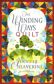 The Winding Ways Quilt, An Elm Creek Quilts Novel  -     By: Jennifer Chiaverini