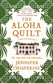 Aloha Quilt, An Elm Creek Quilts Novel  -     By: Jennifer Chiaverini