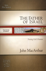 The Father of Israel: Trusting God's Promises  -     By: John MacArthur