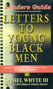 Letters to Young Black Men: Leaders Guide Advise and Encouragement for a Difficult Journey  -     By: Daniel Whyte III