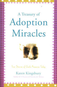 A Treasury of Adoption Miracles  -     By: Karen Kingsbury