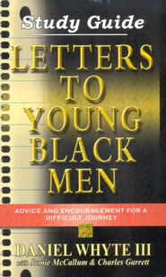 Letters to Young Black Men: Study Guide Advise and Encouragement for a Difficult Journey  -     By: Daniel Whyte III
