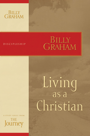 Living as a Christian: The Journey Study Series - eBook  -     By: Billy Graham
