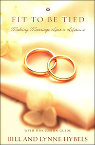 Fit to Be Tied: Making Marriage Last a Lifetime   -              By: Bill Hybels, Lynne Hybels