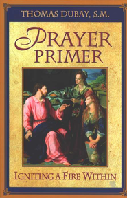 Prayer Primer:  Igniting a Fire Within  -     By: Thomas Dubay