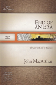 End of an Era: The Rise and Fall of Solomon   -     By: John MacArthur