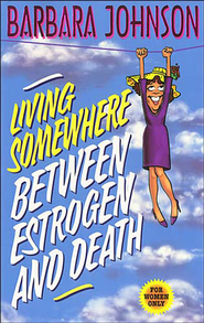 Living Somewhere Between Estrogen and Death - eBook  -     By: Barbara Johnson