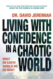 Living with Confidence in a Chaotic World: What on Earth Should We Do Now? - eBook  -     By: David Jeremiah