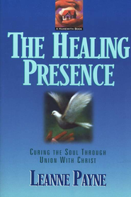 The Healing Presence   -              By: Leanne Payne