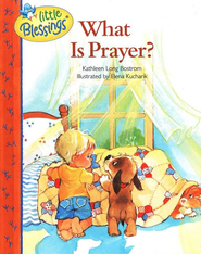 Little Blessings: What Is Prayer?   -     By: Kathleen Long Bostrom