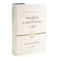 Jeremiah & Lamentations: From Sorrow to Hope (Preaching the Word)   -              By: Philip Graham Ryken