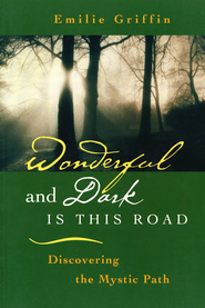 Wonderful and Dark Is This Road: Discovering the Mystic Path  -              By: Emilie Griffin