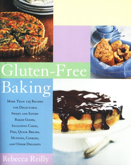 Gluten-Free Baking: More Than 125 Recipes for Delectable Sweet and Savory Baked Goods, Including Cakes, Pies, Quick Breads, Muffins, Cookies, and Other Delights  -     By: Rebecca Reilly