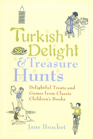 Turkish Delight & Treasure Hunts: Delightful Treats and Games from Classic Children's Books  -     By: Jane Brocket